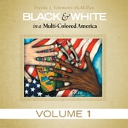Black & White in a Multi-Colored America - Volume 1 ebook by Freeda J. Simmons-McMillan