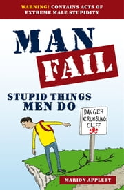 Man Fail - Stupid Things Men Do ebook by Marion Appleby