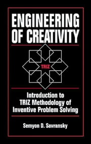 Engineering of Creativity: Introduction to TRIZ Methodology of Inventive Problem Solving ebook by Savransky, Semyon D.