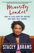 Minority Leader - How to Lead from the Outside and Make Real Change ebook by Stacey Abrams