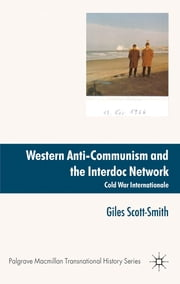 Western Anti-Communism and the Interdoc Network - Cold War Internationale ebook by Dr Giles Scott-Smith