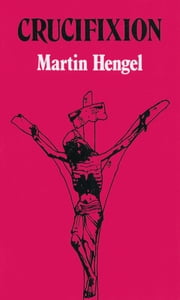 Crucifixion - In The Ancient World And The Folly Of The Message Of The Cross ebook by Martin Hengel,John Bowden