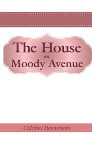 The House on Moody Avenue ebook by Cellestine Hannemann