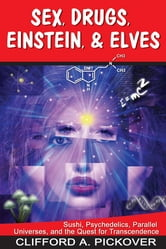 Sex, Drugs, Einstein & Elves ebook by Clifford A. Pickover