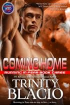 Coming Home - Book Three in the Running in Fear Series ebook by Trinity Blacio