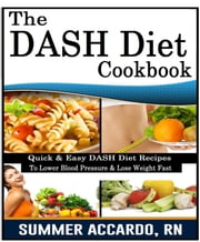 Dash Diet - The Everyday Dash Diet Cookbook ebook by Summer Accardo, RN