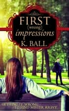 First (Wrong) Impressions: A Modern Pride & Prejudice eBook by Krista D. Ball