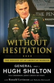 Without Hesitation - The Odyssey of an American Warrior ebook by Hugh Shelton,Ronald Levinson,Malcolm McConnell