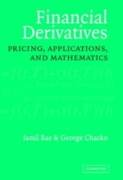 Financial Derivatives - Pricing, Applications, and Mathematics ebook by Jamil Baz,George Chacko