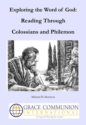 Exploring the Word of God: Reading Through Colossians and Philemon ebook by Michael D. Morrison