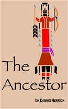 The Ancestor ebook by Dennis Herrick