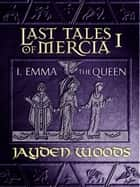 Last Tales of Mercia 1: Emma the Queen ebook by Jayden Woods