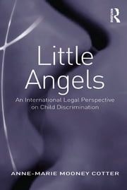Little Angels - An International Legal Perspective on Child Discrimination ebook by Anne-Marie Mooney Cotter