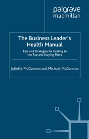 The Business Leader's Health Manual - Tips and Strategies for getting to the top and staying there ebook by J. McGannon