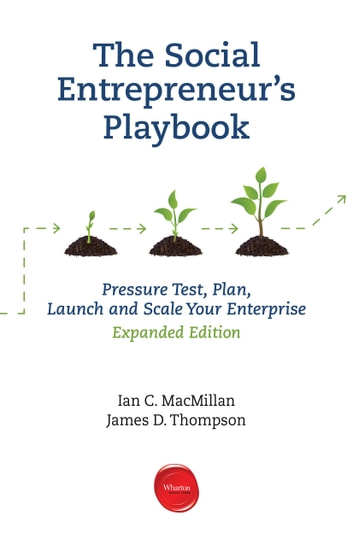 The Social Entrepreneur's Playbook, Expanded Edition - Pressure Test, Plan, Launch and Scale Your Social Enterprise ebook by Ian C. MacMillan,James D. Thompson