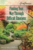 Finding Your Way Through Difficult Emotions ebook by Silas Henderson, O.S.B.
