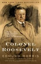 Colonel Roosevelt ebook by Edmund Morris