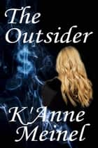 The Outsider ebook by K'Anne Meinel