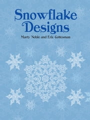 Snowflake Designs ebook by Marty Noble,Eric Gottesman
