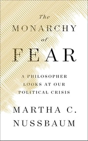 The Monarchy of Fear - A Philosopher Looks at Our Political Crisis eBook by Martha C. Nussbaum