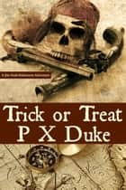 Trick or Treat e-bog by P X Duke