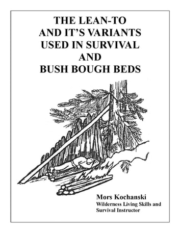The Lean-To and It's Variants Used in Survival and Bush Bough Beds ebook by Mors Kochanski