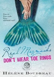 Real Mermaids Don't Wear Toe Rings ebook by Helene Boudreau