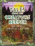 Tales from the Creature Keeper: Survival Critters ebook by Matthew Stone
