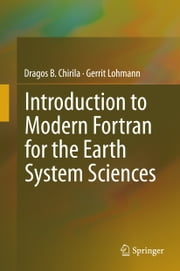 Introduction to Modern Fortran for the Earth System Sciences ebook by Dragos B. Chirila,Gerrit Lohmann