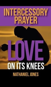 Intercessory Prayer: Love on its Knees ebook by Nathaniel Jones