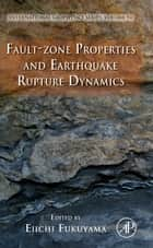 Fault-Zone Properties and Earthquake Rupture Dynamics ebook by Eiichi Fukuyama