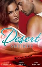 Desert Sheikhs - 3 Book Box Set ebook by Sharon Kendrick, Olivia Gates, Dana Marton