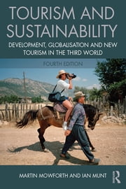 Tourism and Sustainability - Development, globalisation and new tourism in the Third World ebook by Martin Mowforth,Ian Munt
