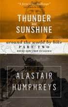 Thunder and Sunshine - Around the World by Bike Part Two: Riding Home from Patagonia (2nd edition) ebook by Alastair Humphreys