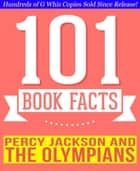 Percy Jackson and the Olympians - 101 Amazingly True Facts You Didn't Know - Fun Facts and Trivia Tidbits Quiz Game Books ebook by G Whiz
