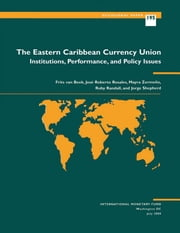 The Eastern Caribbean Currency Union: Institutions, Performance, and Policy Issues ebook by Ruby Mrs. Randall,Jorge Mr. Shepherd,Frits Mr. Van Beek,J. Mr. Rosales,Mayra Ms. Zermeno Livas
