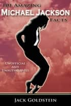 101 Amazing Michael Jackson Facts ebook by Jack Goldstein