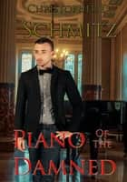 Piano of the Damned ebook by Christopher D Schmitz