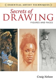 Secrets of Drawing - Figures and Faces ebook by Craig Nelson