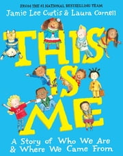 This Is Me - A Story of Who We Are and Where We Came From ebook by Jamie Lee Curtis
