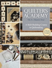 Quilter's Academy Vol. 5 - Masters Year - A Skill-Building Course in Quiltmaking ebook by Harriet Hargrave,Carrie Hargrave-Jones
