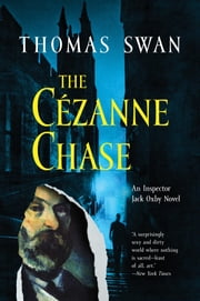 The Cezanne Chase - An Inspector Jack Oxby Novel ebook by Thomas Swan
