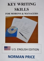 Key Writing Skills for Morons & Managers (U.S. English Edition) ebook by Norman Price