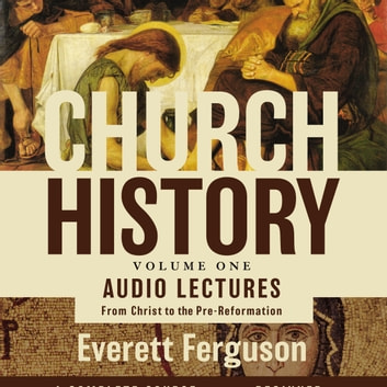 Church History, Volume One: Audio Lectures - From Christ to the Pre-Reformation audiobook by Everett Ferguson