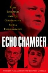 Echo Chamber: Rush Limbaugh and the Conservative Media Establishment ebook by Kathleen Hall Jamieson,Joseph N. Cappella