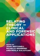 Relating Theory – Clinical and Forensic Applications ebook by John Birtchnell, Michelle Newberry, Argyroula Kalaitzaki