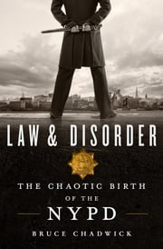 Law & Disorder - The Chaotic Birth of the NYPD ebook by Bruce Chadwick