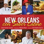New Orleans con Sabor Latino - The History and Passion of Latino Cooking ebook by Zella Palmer Cuadra,Natalie Root,Adolfo Garcia