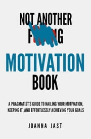 Not Another Motivation Book ebook by Joanna Jast
