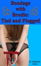 Bondage with Brodie: Tied and Flogged ebook by Antinomy Jones